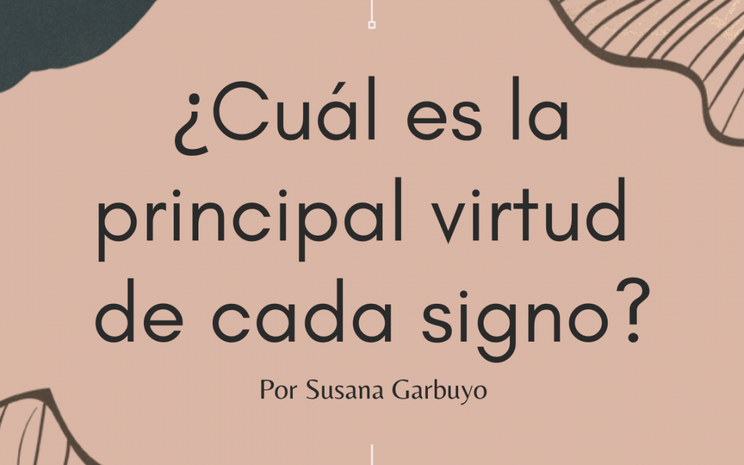 ¿Cuál es la principal virtud de cada signo? – Por Susana Garbuyo